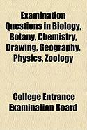 Examination Questions in Biology, Botany, Chemistry, Drawing, Geography, Physics, Zology