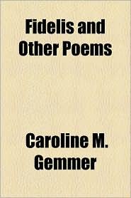 Fidelis and Other Poems - Caroline M. Gemmer