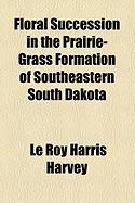 Floral Succession in the Prairie-Grass Formation of Southeastern South Dakota