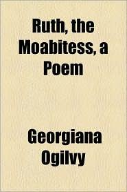 Ruth, the Moabitess, a Poem - Georgiana Ogilvy