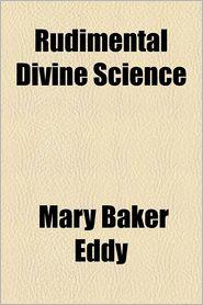 Rudimental Divine Science - Mary Baker Eddy