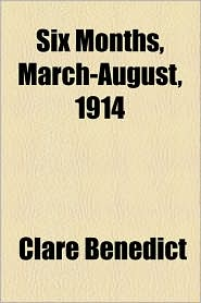 Six Months, March-August, 1914 - Clare Benedict