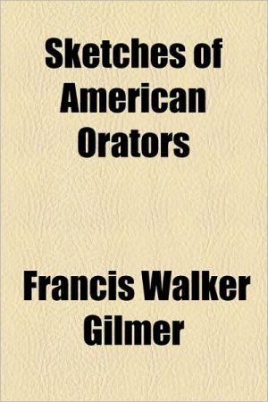 Sketches of American Orators - Francis Walker Gilmer
