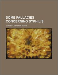 Some Fallacies Concerning Syphilis - Edward Lawrence Keyes