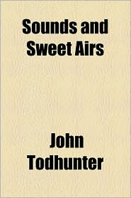 Sounds and Sweet Airs - John Todhunter