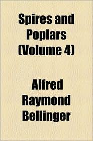 Spires and Poplars (Volume 4) - Alfred Raymond Bellinger