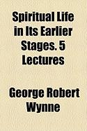 Spiritual Life in Its Earlier Stages. 5 Lectures