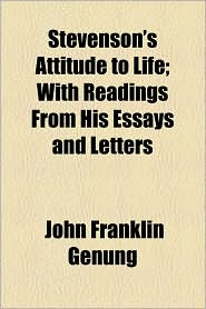 Stevenson's Attitude to Life; With Readings from His Essays and Letters - John Franklin Genung