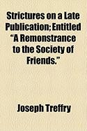 """Strictures on a Late Publication; Entitled """"A Remonstrance to the Society of Friends."""""""