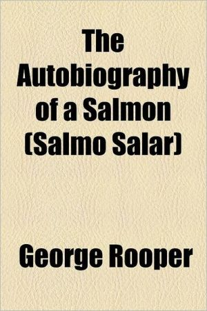 The Autobiography of a Salmon (Salmo Salar) - George Rooper