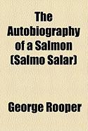 The Autobiography of a Salmon (Salmo Salar)