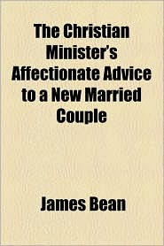 The Christian Minister's Affectionate Advice to a New Married Couple