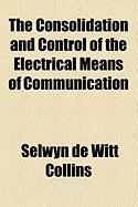 The Consolidation and Control of the Electrical Means of Communication
