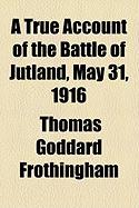 A True Account of the Battle of Jutland, May 31, 1916
