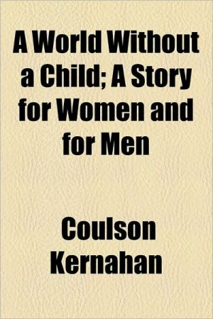 A World Without a Child; A Story for Women and for Men - Coulson Kernahan