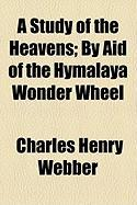 A Study of the Heavens; By Aid of the Hymalaya Wonder Wheel