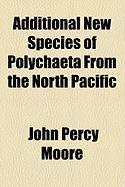 Additional New Species of Polychaeta from the North Pacific