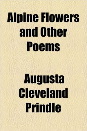 Alpine Flowers and Other Poems - Augusta Cleveland Prindle