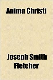 Anima Christi - Joseph Smith Fletcher