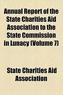 Annual Report of the State Charities Aid Association to the State Commission in Lunacy (Volume 7)