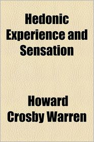 Hedonic Experience and Sensation - Howard Crosby Warren