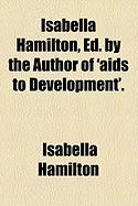 Isabella Hamilton, Ed. by the Author of 'Aids to Development'.