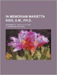 In Memoriam Marietta Kies, A.M, PH.D.; December 31, 1853-July 20, 1899 - S. Sherberne Mathews