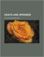 Keats and Spenser - William Alexander Read