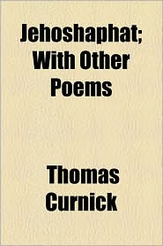 Jehoshaphat; With Other Poems - Thomas Curnick