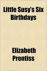Little Susy's Six Birthdays - Elizabeth Prentiss