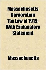 Massachusetts Corporation Tax Law of 1919; With Explanatory Statement - Massachusetts