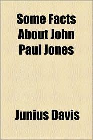 Some Facts about John Paul Jones - Junius Davis