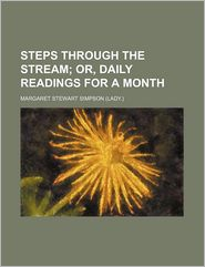 Steps Through the Stream; Or, Daily Readings for a Month - Margaret Stewart Simpson