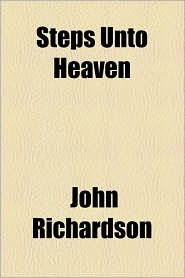 Steps Unto Heaven - John Richardson