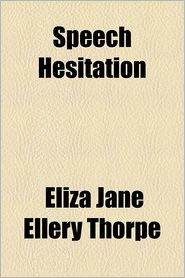 Speech Hesitation - Eliza Jane Ellery Thorpe