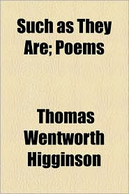 Such as They Are; Poems - Thomas Wentworth Higginson