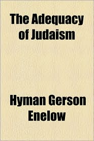 The Adequacy of Judaism - Hyman Gerson Enelow