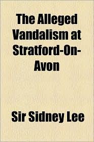 The Alleged Vandalism at Stratford-On-Avon - Sidney Lee
