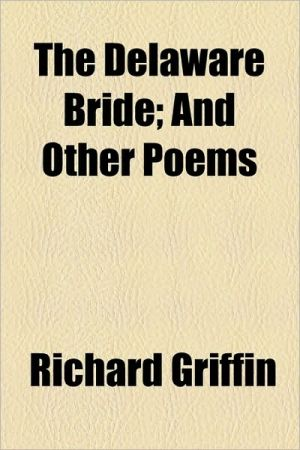 The Delaware Bride; And Other Poems - Richard Griffin