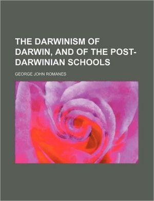 The Darwinism of Darwin, and of the Post-Darwinian Schools - George John Romanes