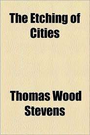 The Etching of Cities - Thomas Wood Stevens