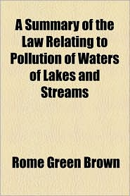 Summary of the Law Relating to Pollution of Waters of Lakes and Streams - Rome Green Brown