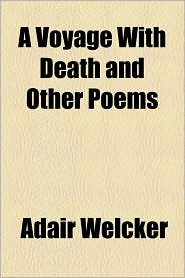 A Voyage with Death and Other Poems - Adair Welcker