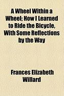 A Wheel Within a Wheel; How I Learned to Ride the Bicycle, with Some Reflections by the Way