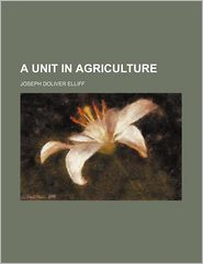 A Unit in Agriculture - Joseph Doliver Elliff