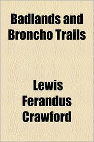 Badlands and Broncho Trails - Lewis Ferandus Crawford