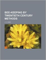 Bee-Keeping by Twentieth Century Methods
