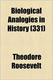 Biological Analogies in History (331) - Theodore Roosevelt