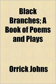 Black Branches; A Book of Poems and Plays