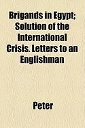 Brigands in Egypt; Solution of the International Crisis. Letters to an Englishman